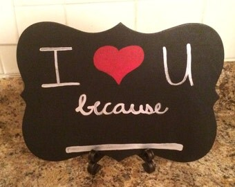 I Love You Because... Chalkboard Sign