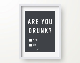 Are You Drunk Print, Funny Print, Modern Art, Digital Print, Wall Art, Inspirational Quote