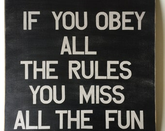 Price reduced from 70.00! If you obell all the rules you miss all the fun Sign (24x24)