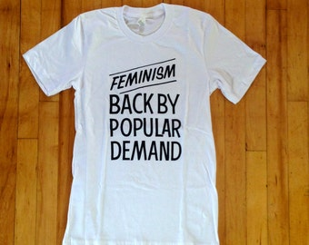 Feminism Back By Popular Demand White Tee