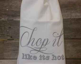 Chop it like its Hot Flour Sack Towels Chef Kitchen Towel