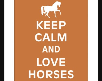 Keep Calm and Love Horses - Horses - Art Print - Keep Calm Art Prints - Posters