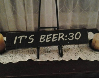 It's Beer:30 Hand painted wood sign. Can be done in any 2 colors you like.
