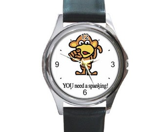 You Need Spanking  Round Metal funny Watch