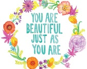 You are Beautiful Just As You Are : Art Print