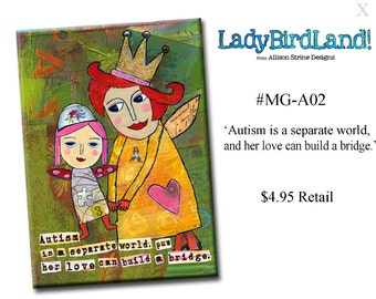 Autism is a separate world, and her love can build a bridge. Mother/Daughter -AUTISM SUPPORT MAGNET
