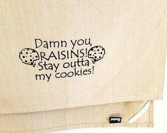 Damn you raisins stay outta my cookies kitchen dish towel. Silk screened cotton tea towel.