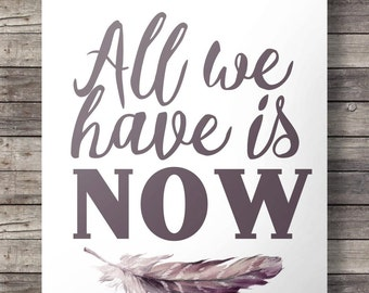 """Watercolor feather """"All we have is now"""" typography quote print -  Printable wall art  - Instant download digital print"""