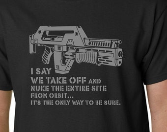 ALIENS Nuke From Orbit t-shirt M41A Pulse Rifle Film Hicks Ripley Alien Quote Geek