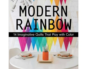 Modern Rainbow BOOK - 14 Imaginative Quilts that Play with Color - Rebecca Bryan