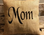 Burlap Mom 12 x 12  Stuffed Pillow Mother's Day Or Birthday Gift
