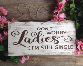 Rustic, Don't worry ladies I'm still single, ring bearer sign