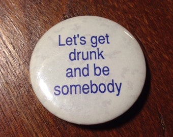 Vintage 1980s 'Let's get drunk and be somebody' button pin  badge DEADSTOCK