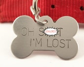 "Pet ID Tag -  ""Oh SH*T, I'm LOST""  - Extra Large Dog Bone shape - with your pet's name and your phone number on the back."