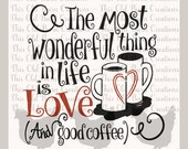 The Most Wonderful Thing in Life is Love (and Good Coffee) SVG PNG JPG Cutting File