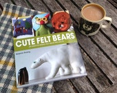 Cute felt bears 20 easy to make felt bear projects by TheBigForest free uk p+p