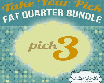 Take Your Pick - Fat Quarter Bundle - Pick 3 Fat Quarter
