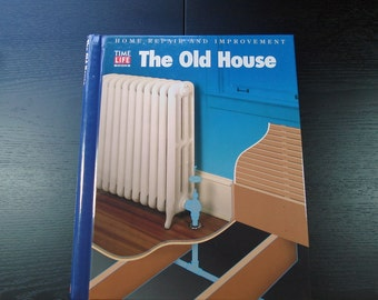 Time Life Books Home Repair and Improvement Series, Printed in the 1990's, How To Books, The Old House Design