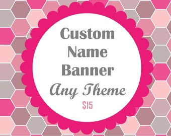 Custom Name Banner- ANY THEME from my shop