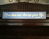 One Shoe Can Change Your Life Sign Plaque Cinderella Quote Girly HP Wood Girly Princess Bedroom Wall Decor You Pick Color