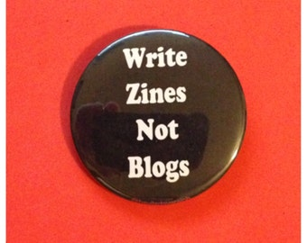 Write Zines Not Blogs Button or Bottle Opener