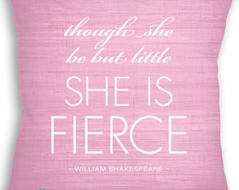 Though She Be But Little She is Fierce - William Shakespeare - Custom Pillow - Throw Pillow - Home Decor - Nursery - Pillow