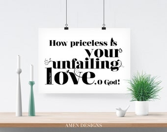 How priceless is your unfailing love. Psalm 36:7. 8x10in  DIY Printable Christian Poster. PDF. Bible Verse.