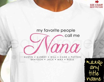 My Favorite People Call Me Nana Shirt  Perfect for Mother's Day Gift - Nana Christmas Gift or Nana Birthday Gift