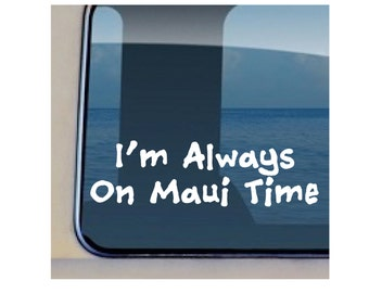 I'm Always On Maui Time Decal Hawaiian Quote Sticker - 455