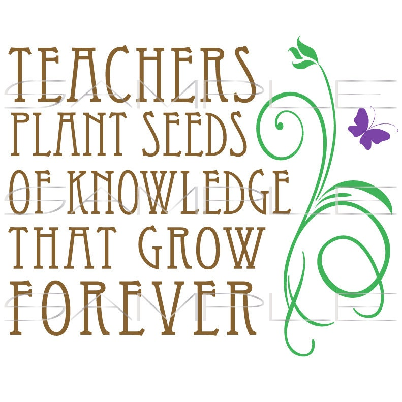 Teachers plant seeds of knowledge that grow forever ...