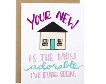 New House Card - Housewarming Card - Your New Home is The Most Adorable I've Ever Seen