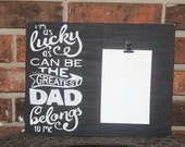 I'm lucky as can be the greatest dad belongs to me picture clip frame