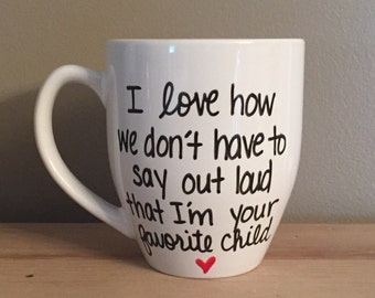 I  Love how we don't have to say out loud that I'm your favorite child mug, mother mug, mommy mug, greatest blessing mug, funny mug for mom
