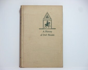 A History Of Doll Houses: Four Centuries Of The Domestic World In Miniature by Flora Gill Jacobs 1953 Vintage Book