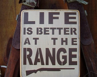 Wood Sign, Life Is Better At The Range, Hunting, Rifle, Cabin, Hunt Camp, Word Art, Handmade