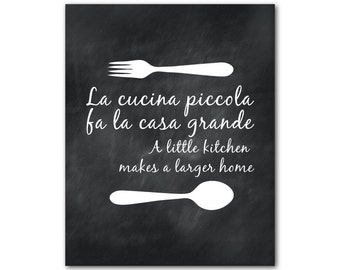 Kitchen Wall Art - La cucina piccola fa la casa grande - A little kitchen makes a larger home - Typography Wall Art - 8 x 10 or larger print