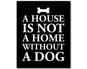 Wall Art for dog lovers - A house is not a home without a dog - Typography Wall Art Print - Word Art - wall decor