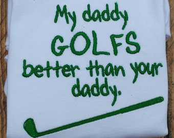 """Embroidered """"My Daddy golfs better than your daddy"""" shirt or bodysuit"""