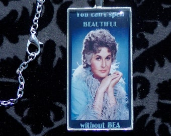 Bea Arthur necklace- You Can't Spell BEAutiful without BEA - Maude, Golden Girls