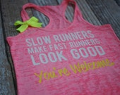 Slow Runners Make Fast Runners Look Good. Youre Welcome. Marathon shirt. running tank top. burnout tank. workout tank top.