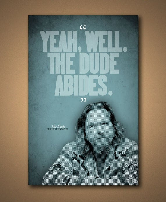 Big Lebowski Quotes: The BIG LEBOWSKI The Dude Abides Quote Poster