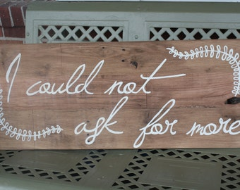 I Could Not Ask For More hand painted wood sign!