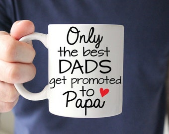 Only the Best Dads get Promoted to Papa 11oz or 15oz Coffee Mug