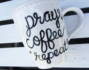 Pray.Coffee.Repeat.-Hand Painted-12-14 oz. shape and size may vary-FREE SHIPPING-See description for details