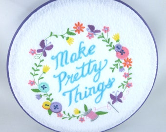 Embroidery Hoop wall art, make pretty things, machine embroidery art, in the hoop project, craft quote, embroidery hoop pictures