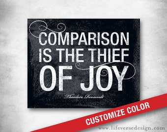 Comparison is the Thief of Joy Inspirational Quote by Theodore Roosevelt - Motivational Quote - Subway Art - Famous Quote - Custom Color