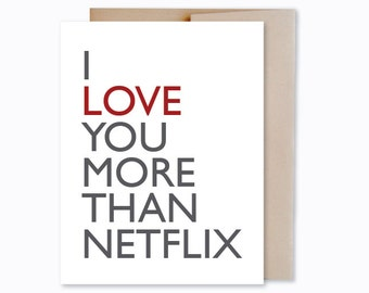 I Love You More Than Netflix - Funny Love Card - Netflix Lover