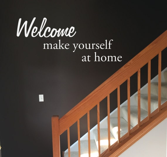 home welcome sign welcome make yourself at home wall decal. Black Bedroom Furniture Sets. Home Design Ideas