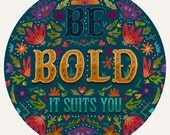 Be Bold, It Suits You- Illustration Art Print!