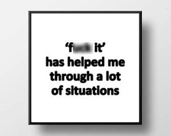 Quote Print and/or Frame - F* it has Helped me Through a lot of Situations